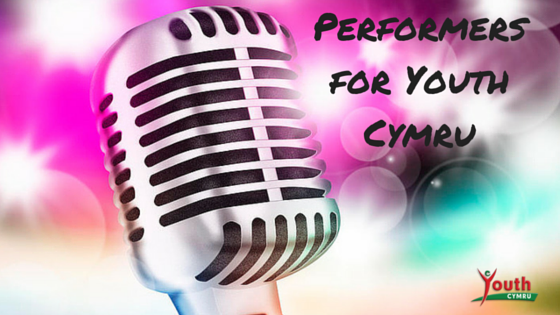 YOUTH CYMRU ARE LOOKING FOR PERFORMERS