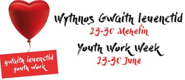 YOUTH WORK WEEK / WYTHNOS GWAITH IEUENCTID